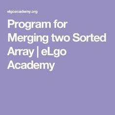 Program for Merging two Sorted Array   eLgo Academy