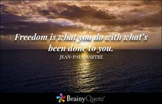 Freedom is what you do with what's been done to you. - Jean-Paul Sartre