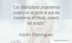 Frase de moda del diseñador Adolfo Domínguez