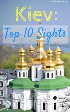 The top 10 sights to see and do in Kiev (Ukraine) – put together by a local... globalstorybook.org