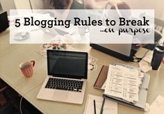 Some rules are made to be broken.  5 blogging business rules I'm breaking on purpose.