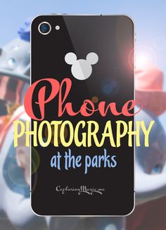 Cell Phone Photography at Disneyland and Disney World CapturingMagic.me