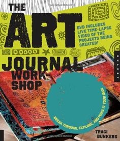 The Art Journal Workshop: Break Through, Explore, and Make it Your Own by Traci Bunkers, http://www.amazon.com/dp/1592536840/ref=cm_sw_r_pi_dp_.drFpb0C301J2