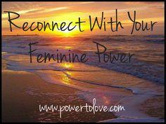 Reconnect With Your Feminine Power #Powertolove www.powertolove.com