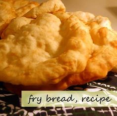FRYBREAD RECIPE 3 cups unbleached flour, sifted 1/2 cup dry powdered milk 1 Tbs. baking powder 1/2 tsp. salt 1/2 cup warm water or milk 2 quarts oil for deep frying first 5 ingredients in a large bowl + knead until soft, but not sticky. not overwork the dough, Brushoil over the finished dough and allow to rest 20 min - 2 hours deep frying pan luntil it reaches a low boil (375º). Fry the dough one at a time, turn after 2 minutes cooking time per side.