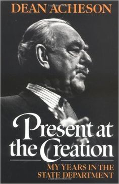 Amazon.com: Present at the Creation: My Years in the State Department (9780393304121): Dean Acheson: Books