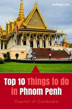 The Top 10 things to do in Phnom Penh I Capital of Cambodia I Temples in Phnom Penh I What To do & see in Phnom Penh I Southeast Asia I #PhnomPenh #Cambodia