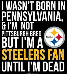6ea106f4 Well I was Pittsburgh born and raised, but I'm throwing this one out there  for all my brethren across this great country. Steeler pride!