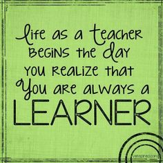 Teachers are learners