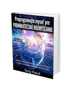Preprogramujte myseľ pre podnikateľské rozmýšľanie  Stiahnite si ZDARMA e-book od Tonyho Paluša, mladého lídra, ktorý pomáha iným ľuďom stať sa lídrami  Viac na Tonyho stránke:   http://tonypalus.com/sk/  E-book si môžete stiahnuť tu: http://tonypalus.com/free-ebook/preprogramujte-mysel-pre-podnikatelske-rozmyslanie/
