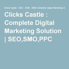 Clicks Castle : Complete Digital Marketing Solution   SEO,SMO,PPC