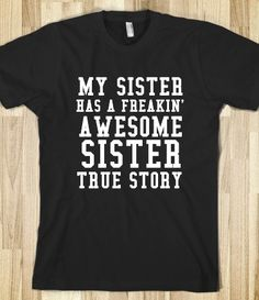 MY SISTER HAS A FREAKIN' AWESOME SISTER TRUE STORY BLK