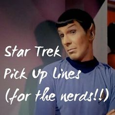 Just A Blog.: Star Trek Pick Up Lines (for the nerds!)