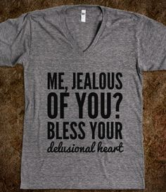 ME, JEALOUS OF YOU? BLESS YOUR DELUSIONAL HEART. V-NECK T-SHIRT (IDC910145)