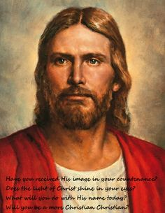What does it mean to take upon myself the name of Jesus Christ?  Have you received His image in your countenance?