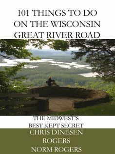 101 Things to Do on the Wisconsin Great River Road by Norm Rogers. #WIGreatRiverRd   WISCONSIN Great River Road