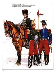 1:Guide in campaign dress.2:Captain,Dragoons of the Guard in campaign dress.3:Brigadier-Fourrier,Lancers of the Guard.