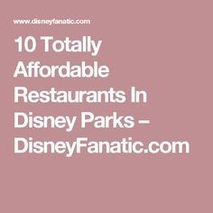 10 Totally Affordable Restaurants In Disney Parks – DisneyFanatic.com