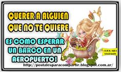 Postales Para Compartir.: QUERER A ALGUIEN QUE NO TE QUIERE!!