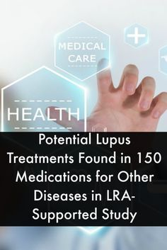 Potential Lupus Treatments Found in 150 Medications for Other Diseases in LRA-Supported Study #LupusNewsToday