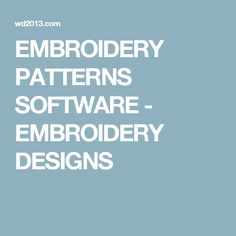 EMBROIDERY PATTERNS SOFTWARE - EMBROIDERY DESIGNS
