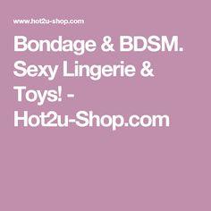 Bondage & BDSM. Sexy Lingerie & Toys! - Hot2u-Shop.com