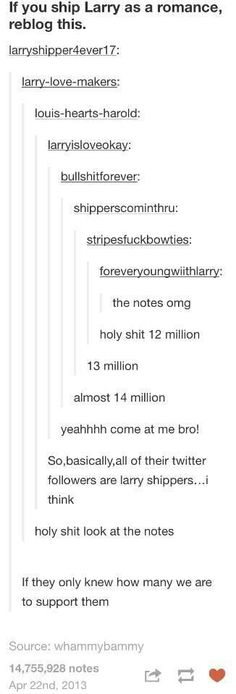 Not counting the Larry shippers from Twitter, Instagram, any of the fanfiction sites & pinterest...this is amazing -A