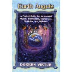 Earth Angels: A Pocket Guide for Incarnated Angels, Elementals, Starpeople, Walk-Ins, and Wizards by Doreen Virtue & Bruce Harman Doreen Virtue, Cool Books, My Books, Indigo Children, Spirituality Books, Angel Cards, Guardian Angels, Oracle Cards, Tarot Reading