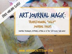 "Art Journal Magic: Transforming ""Ugly"" Art Journal Pages is a free video course for turning one of your ugliest journal pages into a favorite."