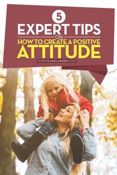 Positive attitude | http://www.ilanelanzen.com/personaldevelopment/5-expert-tips-on-how-to-create-a-positive-attitude/
