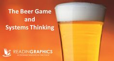 THE BEER GAME AND SYSTEMS THINKING The beer game was developed at the MIT in the 1960s, to simulate a simple production/ distribution system for one brand of beer. In the book #TheFifthDiscipline: The Art & Practice of The Learning Organization, Peter Senge summarizes this game and some useful lessons to be learnt from it.