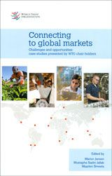 Connecting to Global Markets: Challenges and Opportunities: Case Studies Presented by WTO Chair-Holders