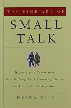 The Fine Art of Small Talk: How To Start a Conversation, Keep It Going, Build Networking Skills -- and Leave a Positive Impression! by Debra Fine - Hachette Books Book Club Books, Books To Read, My Books, Book Nerd, Reading Lists, Book Lists, Inspirational Books, Book Nooks, My Guy