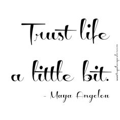trust life a little bit quote. Maya Angelou should know, huh? ;)