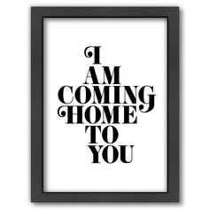 Americanflat I Am Coming Home to You Framed Textual Art Frame Color: Black Coming Home Quotes, I Am Coming Home, Inspirational Posters, Motivational Posters, Typography Prints, Typography Poster, Daily Quotes, Love Quotes, Word Art