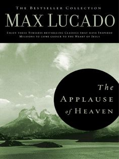 The Applause of Heaven by Max Lucado