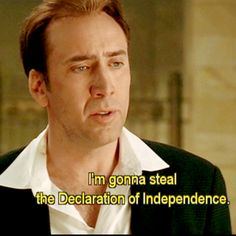 national treasure <3 love this movie ive been to washington d.c and saw the declaration of independence