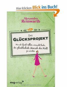 Das Glücksprojekt: Wie ich (fast) alles versucht habe, der glücklichste Mensch der Welt zu werden by Alexandra Reinwarth