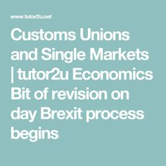 Customs Unions and Single Markets   tutor2u Economics  Bit of revision on day Brexit process begins