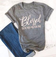"""Count your blessings in this beautiful and soft Blessed Beyond Measure T-Shirt. This beautiful and incredibly soft blessed shirt is the kind of shirt a girl buys two of—you'll love it that much. Featuring the words """"Blessed Beyond Measure,"""" this b. Christian Clothing, Christian Shirts, Christian Apparel, Design T Shirt, Shirt Designs, Mama Shirts, T Shirt Custom, T Shirt Branca, Blessed Shirt"""