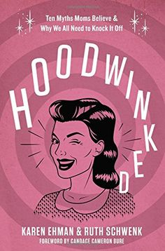 Hoodwinked: Ten Myths Moms Believe and   Why We All Need To Knock It Off by Karen Ehman http://www.amazon.com/dp/0310343437/ref=cm_sw_r_pi_dp_HZGowb0R8KB90