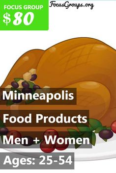 Focus Pointe Minneapolis is looking for people ages 25-54 for a focus group on food products! Make $80 for 90 minutes the week of July 24th! If you are interested in participating, please sign up and take the survey to see if you qualify!