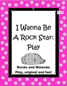 "This 8 page ""I Wanna Be a Rock Star"" play is an original one I wrote for my class as an end of the year performance for parents and students. It is filled with excellent scientific information about rocks and minerals, including sedimentary, igneous, and metamorphic types, fossils, Moh's Scale of Hardness and more. Even better, it is one that the kids love to perform and is a true crowd pleaser!$"