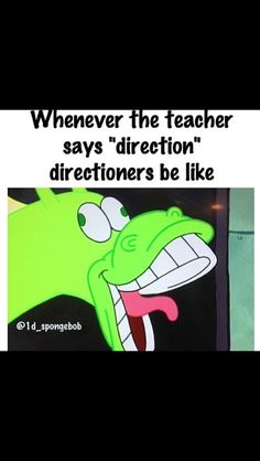 once my math teacher ACTUALY said one direction! he was talking about arrows but i didnt pay attention for the rest of class!!!
