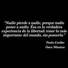 """""""Nadie pierde a nadie, porque nadie posee a nadie. Ésa es la verdadera experiencia de libertad: tener lo más importante del mundo, sin poseerlo."""" #PauloCoelho #Citas #Frases @Candidman"""