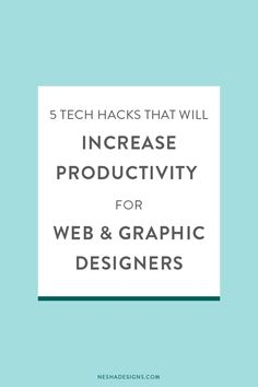 5 Tech Hacks That Will Increase Productivity For Web & Graphic Designers — Nesha Woolery