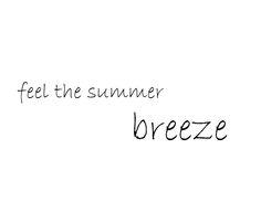 Feel the summer breeze #words