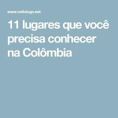 11 lugares que você precisa conhecer na Colômbia