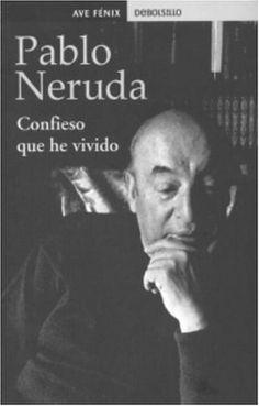 Confieso Que He Vivido de Pablo Neruda