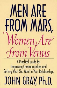 Men Are from Mars, Women Are from Venus: A Practical Guide for Improving Communication and Getting What You Want in Your Relationships by John Gray, http://www.amazon.com/dp/006016848X/ref=cm_sw_r_pi_dp_lUOXpb1SPK77Q